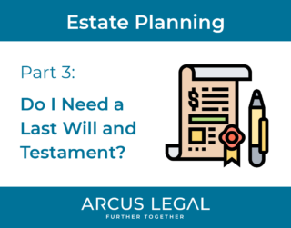 Estate Planning Series - Part 3 - Do I Need a Last Will and Testament