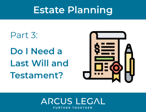 Estate Planning – Part 3 – Do I need a Last Will and Testament?