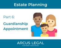 Estate Planning Series - Part 6 - Guardianship Appointment