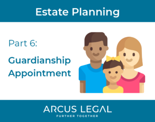 Estate Planning Series - Part 6 - Guardianship Appointment