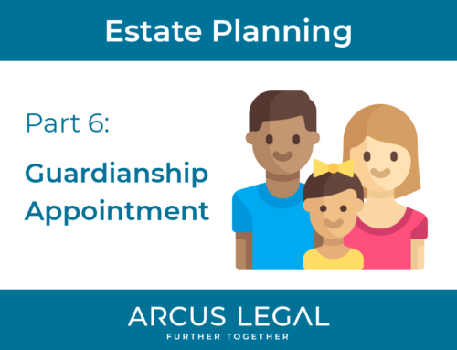 Estate Planning – Part 6 – Guardianship Appointment